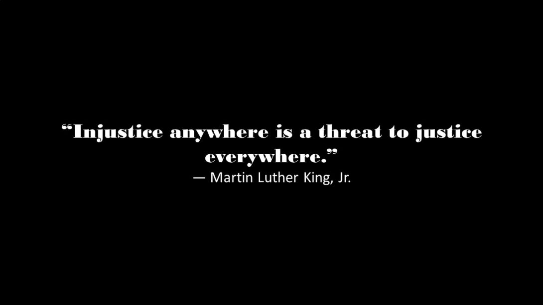 Injustice anywhere is a threat everywhere.